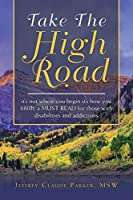 Take The High Road: it's not where you begin it's how you finish; a MUST READ for those with disabilities and addictions