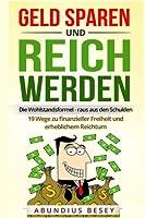 Geld Sparen Und Reich Werden - Die Wohlstandsformel: Die Wohlstandsformel - Raus Aus Den Schulden - 19 Wege Zu Finanzieller Freiheit Und Erheblichem Reichtum