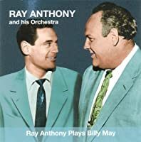 Ray Anthony Plays Billy May by RAY & HIS ORCHESTRA ANTHONY (2006-07-18)