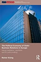 The Political Economy of State-Business Relations in Europe (Routledge/UACES Contemporary European Studies)