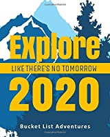 Explore Like There's No Tomorrow - 2020 Bucket List Adventures: Alternative Card Gift - Journal & Notebook Planner - Big Adventures Log Book - Including Travel Bucket List with Prompts