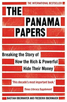 The Panama Papers: Breaking the Story of How the Rich and Powerful Hide Their Money by [Obermaier, Frederik, Obermayer, Bastian]