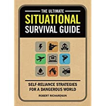 Ultimate Situational Survival Guide : Self-Reliance Strategies for a Dangerous World
