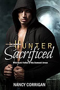 Hunter Sacrificed: Father of the Damned: Arawn (Wild Hunt Book 1) by [Corrigan, Nancy]