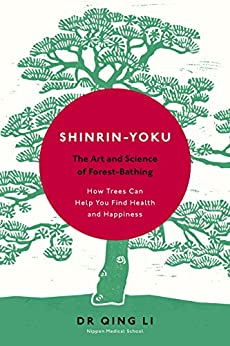 Shinrin-Yoku: The Art and Science of Forest Bathing by [Li, Dr Qing]