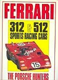 Ferrari 312 and 512 Sports Racing Cars: The Porsche Hunters