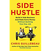Side Hustle: Build a Side Business and Make Extra Money – Without Quitting Your Day Job