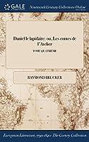 Daniel Le Lapidaire: Ou, Les Contes de L'Atelier; Tome Quatrieme