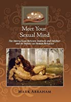 Meet Your Sexual Mind: The Interactions Between Instincts and Intellect and Its Impact on Human Behavior
