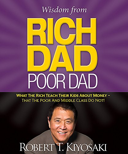 Wisdom from Rich Dad, Poor Dad: What the Rich Teach Their Kids About Money--That the Poor and the Middle Class Do Not! (Miniature Editions)