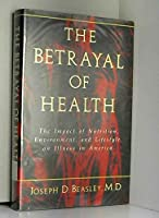 THE BETRAYAL OF HEALTH