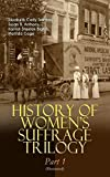 HISTORY OF WOMEN'S SUFFRAGE Trilogy – Part 1 (Illustrated): The Origin of the Movement - Lives and Battles of Pioneer Suffragists (Including Letters, Articles, ... Transcripts & Decisions) (English Edition)