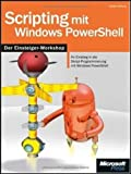 Scripting mit Windows PowerShell - Einsteiger-Workshop: Ihr Einstieg in die Skript-Programmierung mit Windows PowerShell