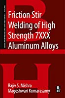 Friction Stir Welding of High Strength 7XXX Aluminum Alloys (Friction Stir Welding and Processing)