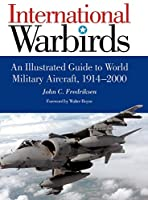 International Warbirds: An Illustrated Guide to World Military Aircraft, 1914-2000