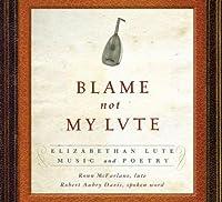 Blame Not My Lute: Elizabeth Lute Music & Poetry