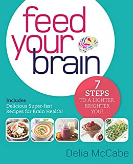 Feed Your Brain: 7 Steps to a Lighter, Brighter You! by [McCabe, Delia]