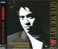 Give You My Love by Kubota Toshinobu (2005-08-24)