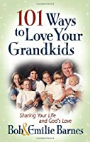 101 Ways to Love Your Grandkids: Sharing Your Life and God's Love (Barnes, Emilie)
