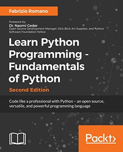 Learn Python Programming - Fundamentals of Python - Second Edition: Code like a professional with Python – an open source, versatile, and powerful programming language