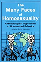 Many Faces Of Homosexuality: Anthropological Approaches To Homosexual