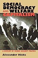 Social Democracy & Welfare Capitalism: A Century of Income Security Politics