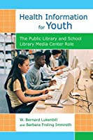 Health Information for Youth: The Public Library and School Library Media Center Role