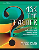 Ask The Teacher: A Practitioner's Guide to Teaching and Learning in the Diverse Classroom