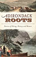 Adirondack Roots: Stories of Hiking, History and Women