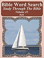 Bible Word Search Study Through The Bible: Volume 43 Ruth (Bible Word Search Puzzles For Adults Jumbo Large Print Sailboat Series)
