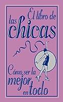 El libro de las chicas / The Girls Book: Como ser la mejor en todo / How to Be the Best at Everything