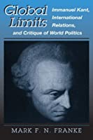 Global Limits: Immanuel Kant, International Relations, and Critique of World Politics (Suny Series in Global Politics)