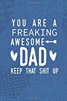 You Are A Freaking Awesome Dad Keep That Shit Up: Journal with Blank and Lined Pages; Funny Journal for Father