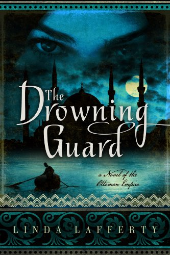 The Drowning Guard: A Novel of the Ottoman Empire by [Lafferty, Linda]