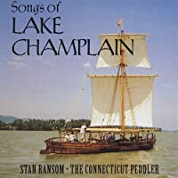 Songs of Lake Champlain by Stan the Connecticut Peddler Ransom (2013-05-04)