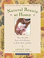 Natural Beauty at Home: More Than 250 Easy-To-Use Recipes for Body, Bath, and Hair
