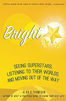 Bright: Seeing superstars, listening to their worlds, and moving out of the way by [Thompson, Alan D.]