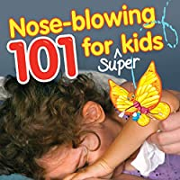 Nose-Blowing 101 for Super Kids: When Little Noses Need Help Learning How