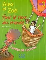Alex Et Zoe Font Le Tour Du Monde Niveau 3: Cahier De Lecture