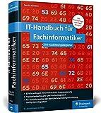 IT-Handbuch fuer Fachinformatiker: Ideal fuer die Bereiche Anwendungsentwicklung und Systemintegration. Mit vielen Pruefungsfragen und Uebungen