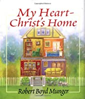 My Heart-Christ's Home: A Story for Young & Old