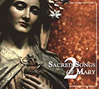 Sacred Songs of Mary 2