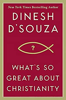 What's So Great About Christianity by [D'Souza, Dinesh]