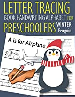 Letter Tracing Book Handwriting Alphabet for Preschoolers Winter Penguin: Letter Tracing Book |Practice for Kids | Ages 3+ | Alphabet Writing Practice | Handwriting Workbook | Kindergarten | toddler | Winter Penguin