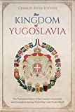 The Kingdom of Yugoslavia: The Turbulent History of the Country's Formation and Occupation during World War I and World War II (English Edition)