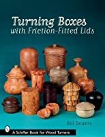 Turning Boxes with Friction-Fitted Lids (Schiffer Book for Woodturners) by Bill Bowers(2008-04-10)