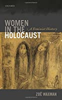Women in the Holocaust: A Feminist History