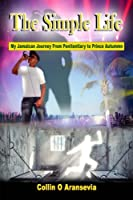 The Simple Life: My Jamaican Journey from Penitentiary to Prince Autummn