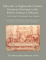 The Robert Lehman Collection: Vol. 7, Fifteenth- to Eighteenth-Century European Drawings in the Robert Lehman Collection: Central Europe, the Netherlands, France, England