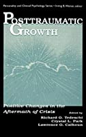 Posttraumatic Growth: Positive Changes in the Aftermath of Crisis (Lea Series in Personality and Clinical Psychology)